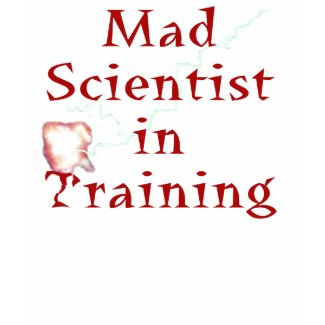 Mad Scientist in Training shirt