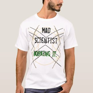 Mad Scientist Working It Science Tshirt STEM Geek