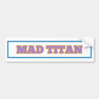 Mad Titan Bumper Sticker