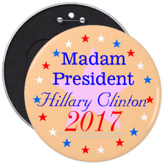 Madam President Hillary Clinton 2017 Button