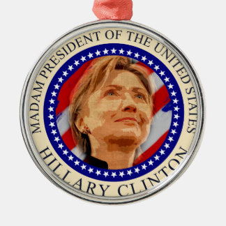 Madam President of United States Hillary Clinton Metal Ornament