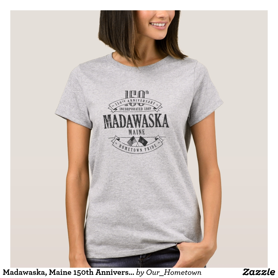 Madawaska, Maine 150th Anniversary 1-Color T-Shirt - Best Selling Long-Sleeve Street Fashion Shirt Designs