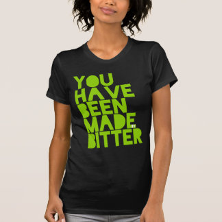 Made Bitter for Ladies T-Shirt