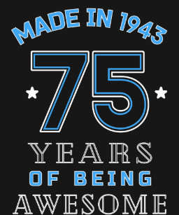 Made In 1943 Years Of Awesome 75th Birthday Gift T Shirt