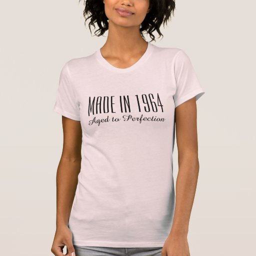 Made in 1964 Aged to perfection t shirt for women