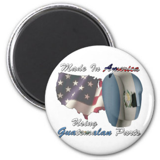 Made In America Using Guatemalan Parts Magnet