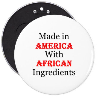 Made In America With African Ingredients 6 Inch Round Button