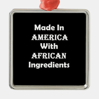 Made In America With African Ingredients Metal Ornament