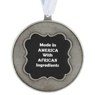 Made In America With African Ingredients Pewter Ornament