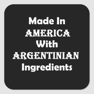 Made In America With Argentinian Ingredients Square Sticker