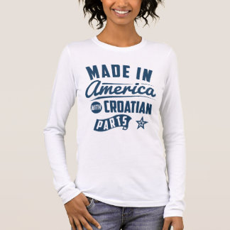 Made In America With Croatian Parts Long Sleeve T-Shirt