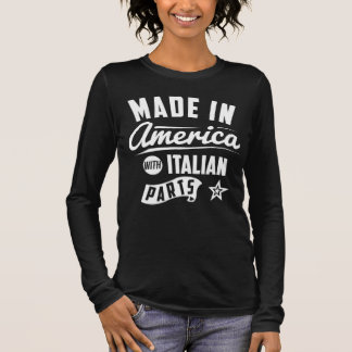 Made In America With Italian Parts Long Sleeve T-Shirt