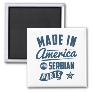 Made In America With Serbian Parts Magnet