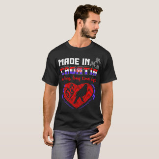 Made In Croatia A Long Long Time Ago Pride Country T-Shirt