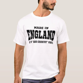 """Made In England With """"add country"""" Parts Custom T-Shirt"""