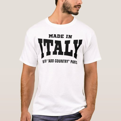 Made in italy with add country parts custom t shirt zazzle for Shirts made in italy
