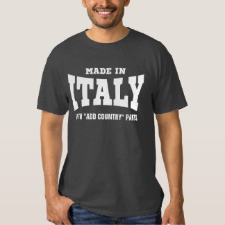 """Made In Italy With """"add country"""" Parts Custom Tee Shirt"""