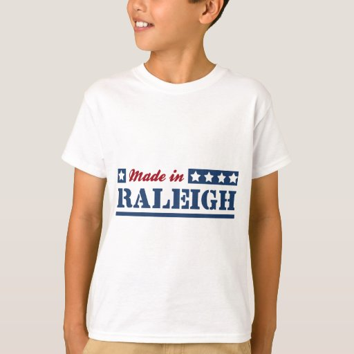made in raleigh t shirt zazzle. Black Bedroom Furniture Sets. Home Design Ideas