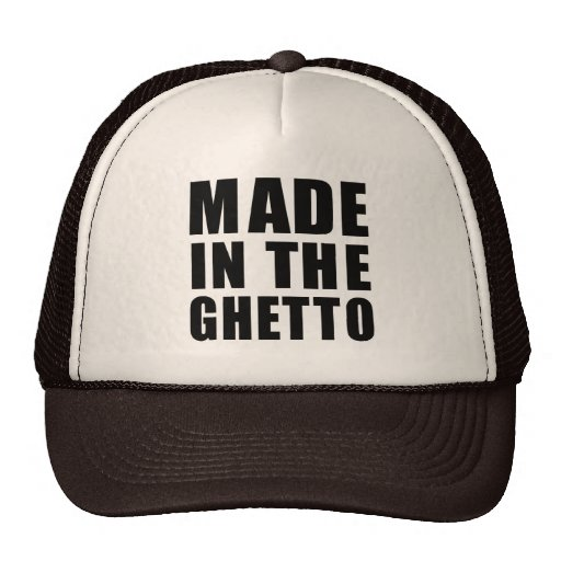 Made in the ghetto T-shirt Hat