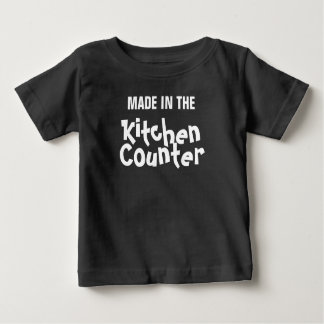 """""""Made in the Kitchen Countet"""" Baby T-Shirt"""
