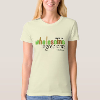 Made of Wholesome Ingredients T-Shirt