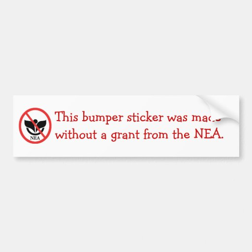 Made without a grant from the NEA Bumper Stickers