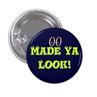 Made Ya Look Pinback Button