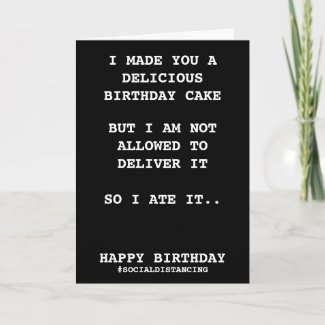 Made You A Birthday Cake Social Distancing Humor Card