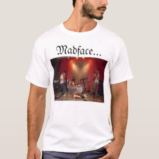 Madface Will Kick You In The Teeth  T-Shirt