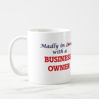 Madly in love with a Business Owner Coffee Mug