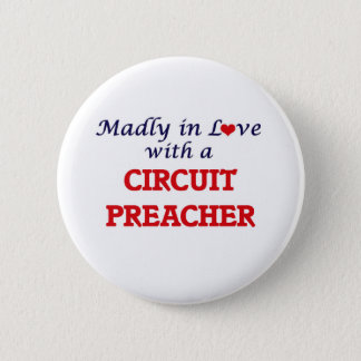 Madly in love with a Circuit Preacher Pinback Button