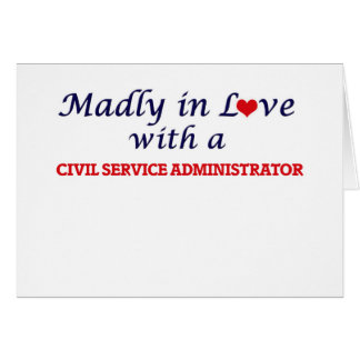 Madly in love with a Civil Service Administrator Card
