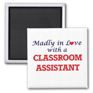 Madly in love with a Classroom Assistant 2 Inch Square Magnet