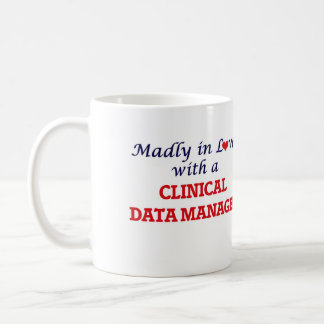 Madly in love with a Clinical Data Manager Coffee Mug