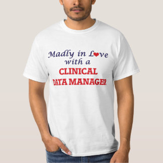 Madly in love with a Clinical Data Manager T-Shirt