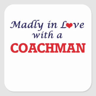 Madly in love with a Coachman Square Sticker
