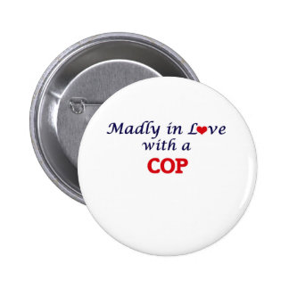 Madly in love with a Cop Pinback Button