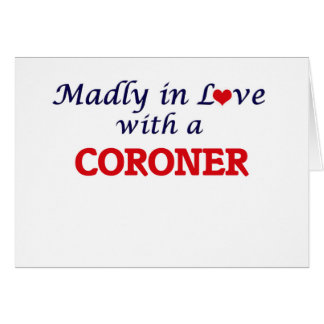 Madly in love with a Coroner Card