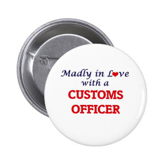 Madly in love with a Customs Officer Button