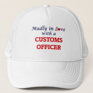 Madly in love with a Customs Officer Trucker Hat