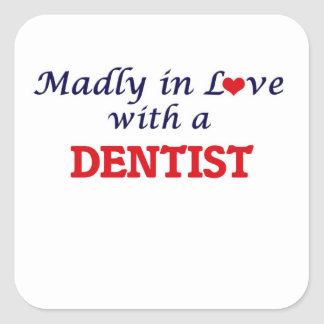 Madly in love with a Dentist Square Sticker