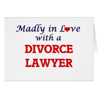 Madly in love with a Divorce Lawyer Card