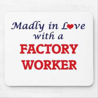 Madly in love with a Factory Worker Mouse Pad