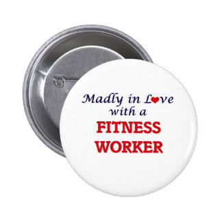 Madly in love with a Fitness Worker Pinback Button