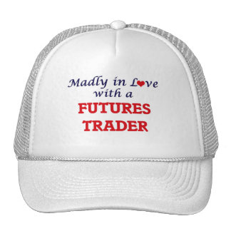 Madly in love with a Futures Trader Trucker Hat