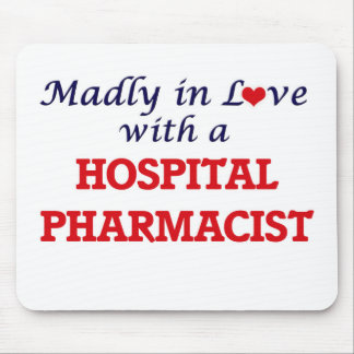 Madly in love with a Hospital Pharmacist Mouse Pad