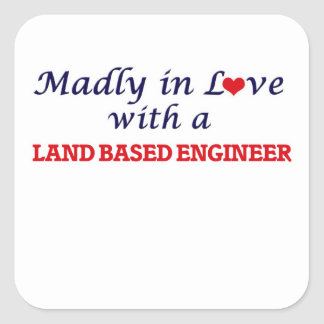 Madly in love with a Land Based Engineer Square Sticker