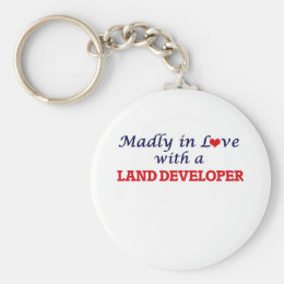 Madly in love with a Land Developer Keychain