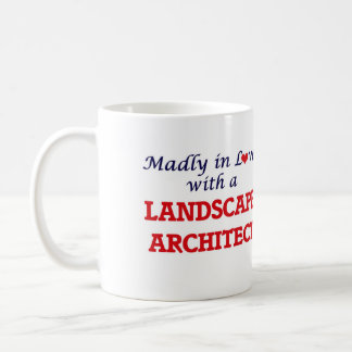 Madly in love with a Landscape Architect Coffee Mug