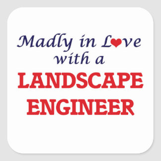 Madly in love with a Landscape Engineer Square Sticker